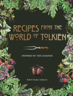 Recipes from the World of Tolkien - Dishes and Drinks from the Legends of Tolkien