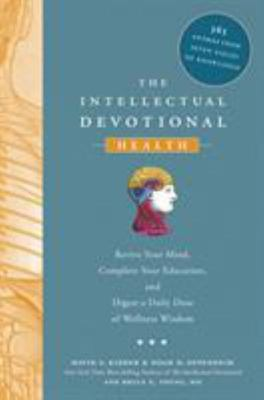 The Intellectual Devotional Health - Revive Your Mind, Complete Your Education, and Digest a Daily Dose of Wellness Wisdom