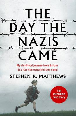 The Day the Nazis Came - My Childhood Journey from Britain to a German Concentration Camp