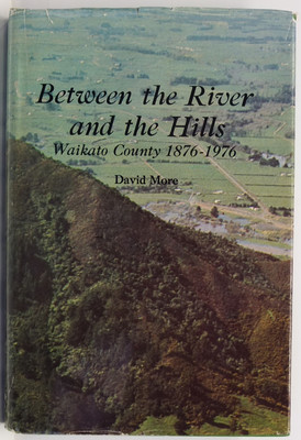 Between the River and the Hills Waikato County 1876 - 1976