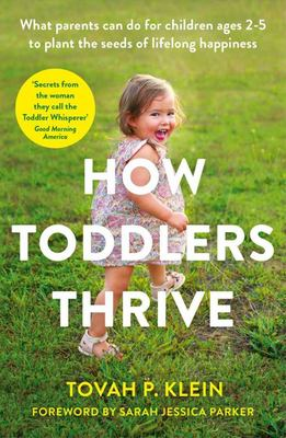 How Toddlers Thrive - What Parents Can Do Today for Children Ages 2-5 to Plant the Seeds of Lifelong Happiness