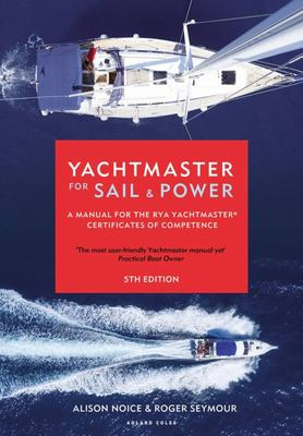 Yachtmaster for Sail and Power - A Manual for the RYA Yachtmaster® Certificates of Competence
