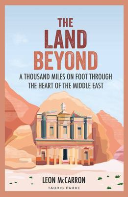 The Land Beyond - A Thousand Miles on Foot Through the Heart of the Middle East