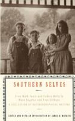 Southern Selves - From Mark Twain and Eudora Welty to Maya Angelou and Kaye Gibbons A Collection of Autobiographical Writing