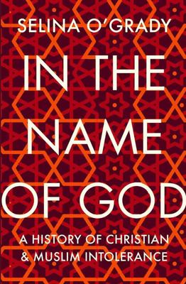 In the Name of God - A History of Christian and Muslim Intolerance