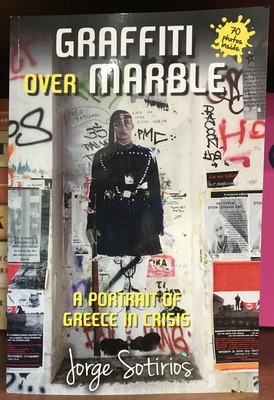 Graffiti over Marble - A Portrait of Greece in Crisis