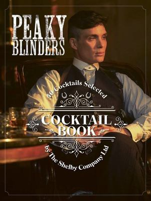 Peaky Blinders Cocktail Book - 40 Cocktails Selected by the Shelby Company Ltd