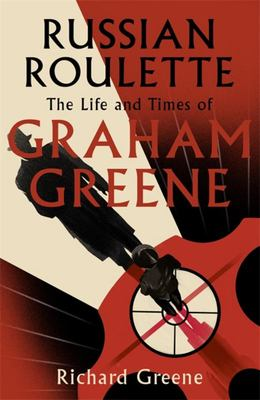 Russian Roulette - The Life and Times of Graham Greene