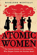 Atomic Women - The Untold Stories of the Scientists Who Helped Create the Nuclear Bomb