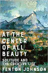 At the Centre of All Beauty: Solitude and the Creative Life