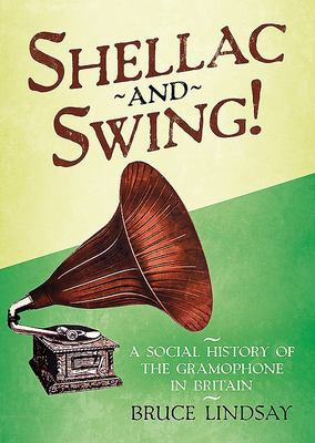 Shellac and Swing! - A Social History of the Gramophone in Britain