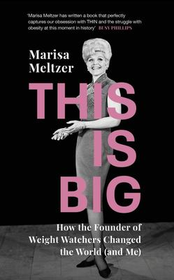 This Is Big - How the Founder of Weight Watchers Changed the World -- and Me