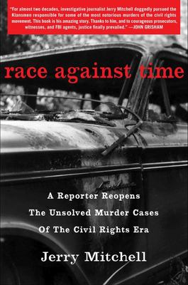 Race Against Time - A Reporter Reopens the Unsolved Murder Cases of the Civil Rights Era