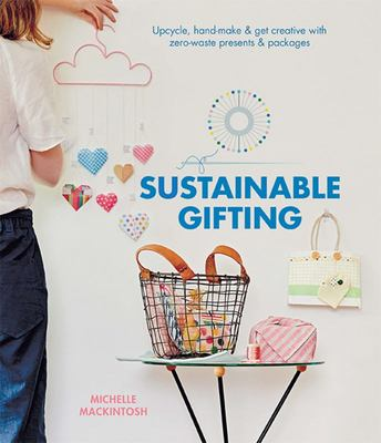 Sustainable Gifting: Upcycle, hand-make & get creative with zero-waste presents & packages