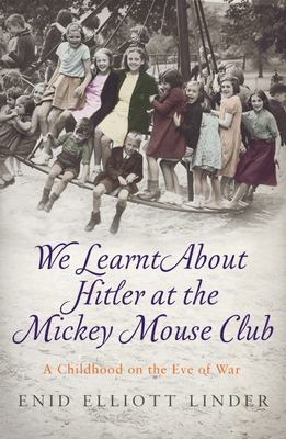 We Learnt about Hitler at the Mickey Mouse Club - A Childhood on the Eve of War