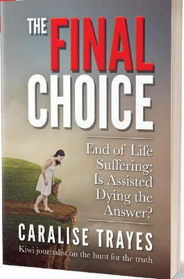 The Final Choice: End of Life Sufffering: Is Assisted Dying the Answer?