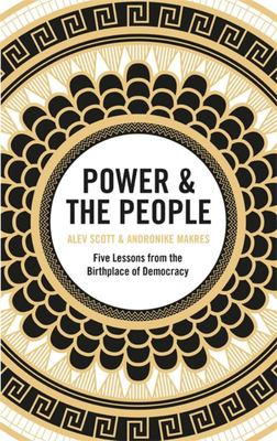 Power and the People - Five Lessons from the Birthplace of Democracy
