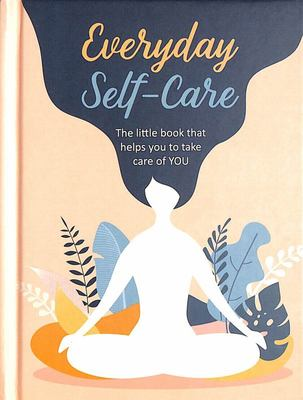 Everyday Self-Care - The Little Book That Helps You to Take Care of YOU