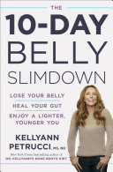 The 10-Day Belly Slimdown - Lose Your Belly, Heal Your Gut, Enjoy a Lighter, Younger You
