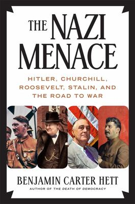 The Nazi Menace - Hitler, Churchill, Roosevelt, Stalin, and the Road to War