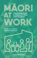 Maori at Work: The Everyday Guide  to Using Te Reo Maori in the Workplace