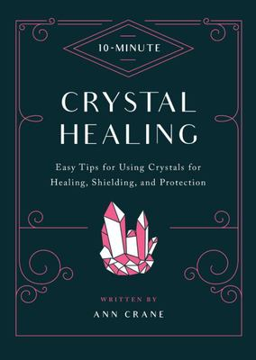 10 Minute Crystal Healing - Easy Tips for Using Crystals for Healing, Shielding, and Protection