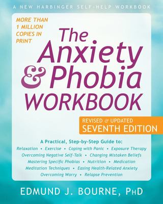 The Anxiety and Phobia Workbook 7th Ed