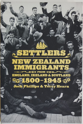 Settlers : New Zealand Immigrants from England, Scotland and Ireland 1800-1945