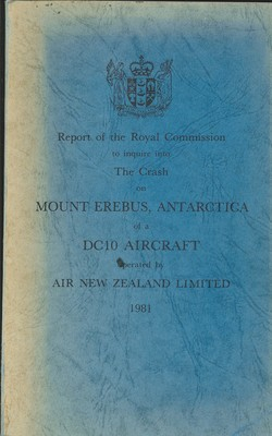 Report of the Royal Commission to inqure into The Crash on Mount Erebus, Antarctica of DC10 Aircraft operated by Air New Zealand Limited 1981