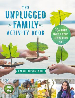 The Unplugged Family Activity Book - 60+ Simple Crafts and Recipes for Year-Round Fun