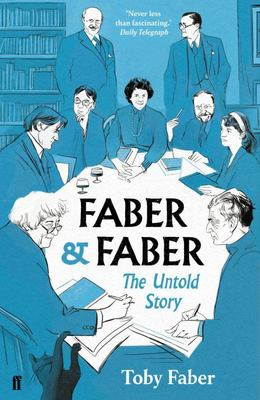 Faber and Faber - The Untold Story of a Great Publishing House