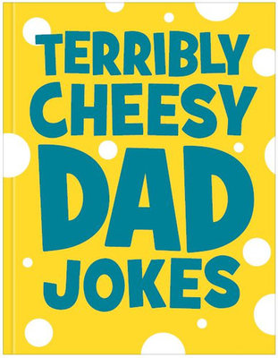 Terribly Cheesy Dad Jokes