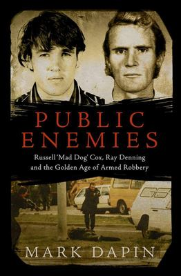 Public Enemies : Ray Denning, Russell (Maddog) Cox an the Golden Age of Armed Robbery