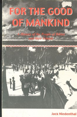 For the Good of Mankind A History of the People of Bikini and their Islands