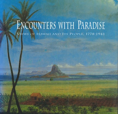 Encounters with Paradise Views of Hawaii and Its People, 1778-1941