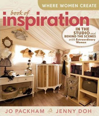 Where Women Create: Book of Inspiration - In the Studio and Behind the Scenes with Extraordinary Women