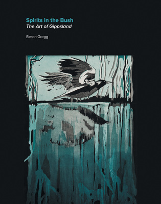 Spirits In The Bush: The Art of Gippsland