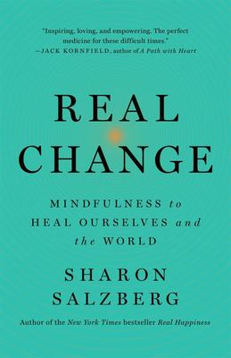 Real Change - Mindfulness to Heal Ourselves and the World
