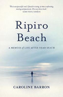 Ripiro Beach - A Memoir of Life after Near Death