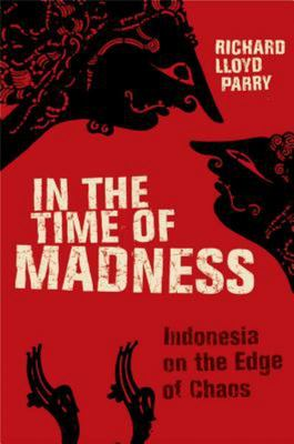 In the Time of Madness - Indonesia on the Edge of Chaos