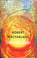 Underland: a Deep Time Journey (Wainwright Winner 2019)