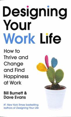 Designing Your Work Life - How to Thrive on the Job by Making It Work at Work
