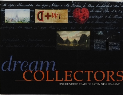 Dream Collectors - One Hundred Years of Art in New Zealand