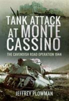 Tank Attack at Monte Cassino - The Cavendish Road Operation 1944