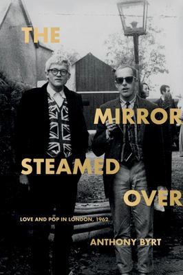 The Mirror Steamed Over - Love and Pop in London, 1962