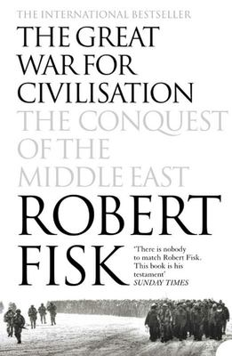 The Great War for Civilisation: The Conquest of the Middle East (revised edition 2006)