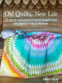 Old Quilts, New Life - 18 Step-By-step Projects Inspired by Quilts from the American Folk Art Museum