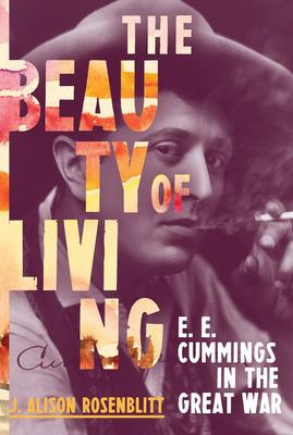 The Beauty of Living - E. E. Cummings in the Great War
