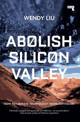 Abolish Silicon Valley - How to Liberate Technology from Capitalism