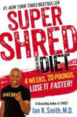 Super Shred: the Big Results Diet - 4 Weeks, 20 Pounds, Lose It Faster!